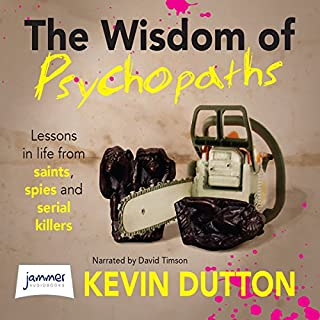 The Wisdom of Psychopaths                   By:                                                                                                                                 Kevin Dutton                               Narrated by:                                                                                                                                 David Timson                      Length: 8 hrs and 46 mins     116 ratings     Overall 4.4