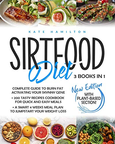 "Sirtfood Diet: 3 Books in 1: Complete Guide To Burn Fat Activating Your ""Skinny Gene""+ 200 Tasty Recipes Cookbook For Quick and Easy Meals + A Smart 4 Weeks Meal Plan To Jumpstart Your Weight Loss."