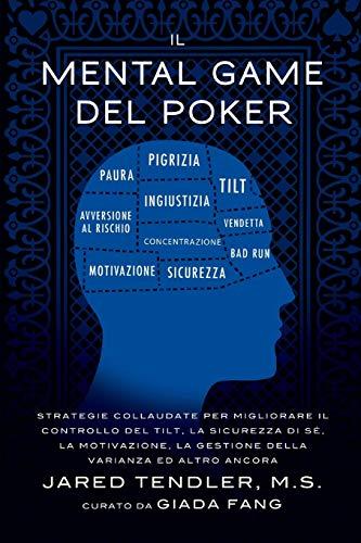 Il Mental Game Del Poker: Strategie collaudate per migliorare il controllo del tilt, la sicurezza di sé, la motivazione, la gestione della varianza ed altro ancora