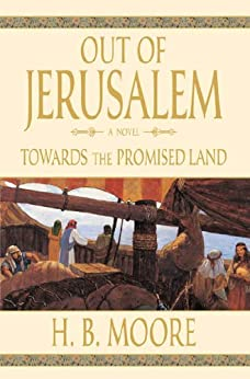 Out of Jerusalem, Vol. 3: Towards the Promised Land by [Heather B. Moore, H.B. Moore]