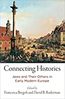 Connecting Histories: Jews and Their Others in Early Modern Europe (Jewish Culture and Contexts)