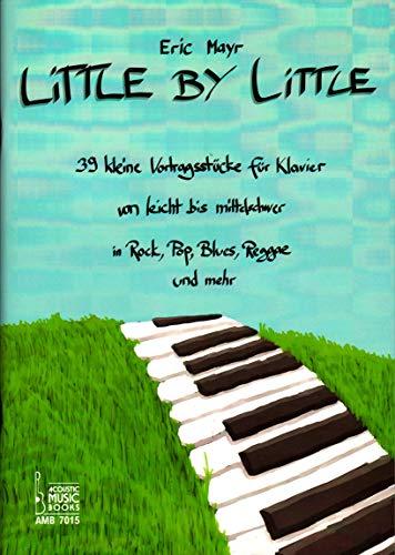Little By Little - 39 kleine Vortragsstücke für Klavier von leicht bis mittelschwer in Rock, Pop, Blues, Reggae und mehr - mit Notenklammer - AMB7015 9783869477152