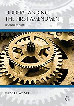 Understanding the First Amendment, Seventh Edition by [Russell L. Weaver]