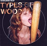 Types of Wood by Whirlwind Heat