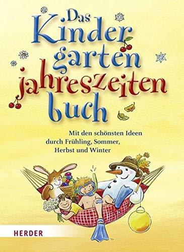 Das Kindergartenjahreszeitenbuch: Mit den schönsten Ideen durch Frühling, Sommer, Herbst und Winter