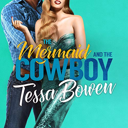 The Mermaid and the Cowboy (A Second Chance Romance) audiobook cover art
