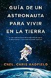 Guía de un astronauta para vivir en la Tierra (No ficción)...