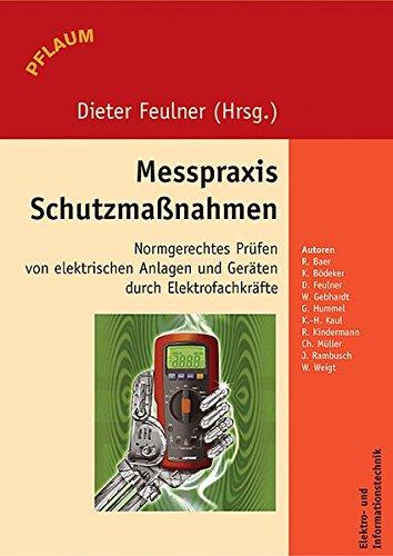 Messpraxis Schutzmassnahmen: Normgerechtes Prüfen von elektrischen Anlagen und Geräten durch Elektrofachkräfte