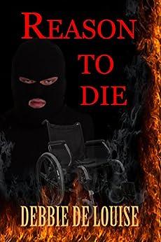 Reason to Die by [Debbie De Louise]