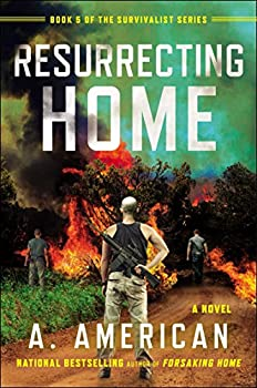 Resurrecting Home  A Novel  The Survivalist Series