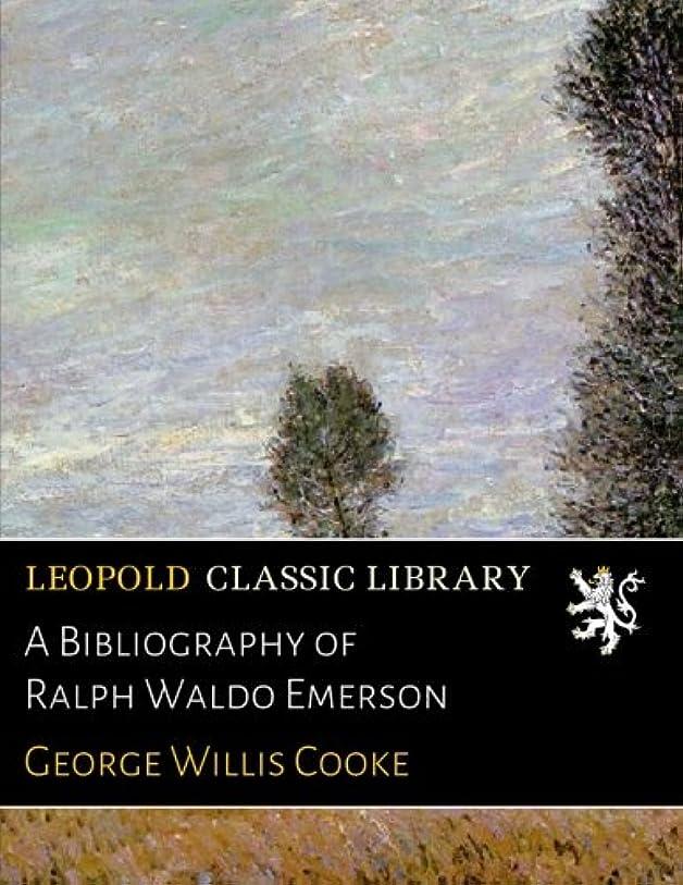 小川真っ逆さまキャプテンブライA Bibliography of Ralph Waldo Emerson