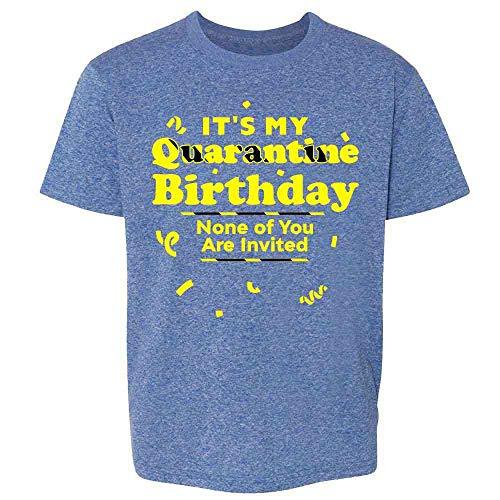 Its My Quarantine Birthday No Ones Invited Funny Heather Royal Blue M Youth Kids Girl Boy T-Shirt