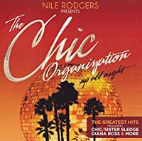 Nile Rodgers Presents The Chic Organization - Up All Night (The Greatest Hits Disco Edition)