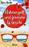 Hühnergott und fromme Wünsche. Liebesroman von Nora Amelie