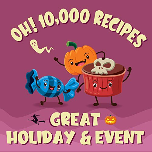 Oh! 10,000 Great Holiday & Event Recipes: Best-ever Holiday & Event Cookbook for Beginners (Oh! Cookbook) (English Edition)
