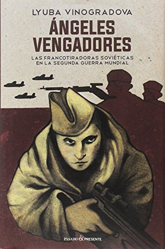 Angeles vengadores: LAS FRANCOTIRADORAS SOVIÉTICAS EN LA SEGUNDA GUERRA MUNDIAL (ENSAYO)