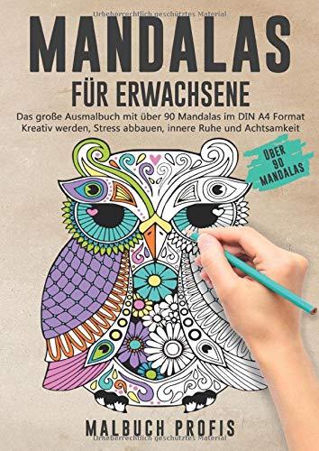 MANDALAS FÜR ERWACHSENE - Das große Ausmalbuch mit über 90 Mandalas im DIN A4 Format: Kreativ werden, Stress abbauen, innere Ruhe und Achtsamkeit