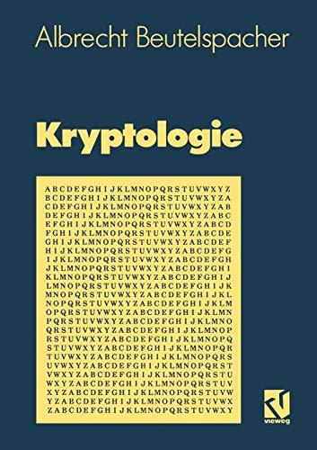 Kryptologie: Eine Einführung in die Wissenschaft vom Verschlüsseln, Verbergen und Verheimlichen. Ohne alle Geheimniskrämerei, aber nicht ohne ... Nutzen und Ergötzen des allgemeinen Publikums