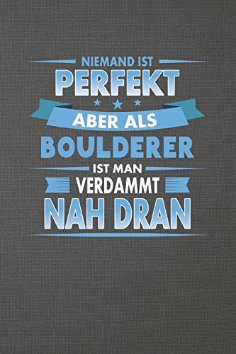 Niemand Ist Perfekt Aber Als Boulderer Ist Man Verdammt Nah Dran: Liniertes Notizbuch mit 120 Seiten zum festhalten für alle Notizen, Termine, Listen ... Ebenfalls eine tolle und lustige Geschenkidee
