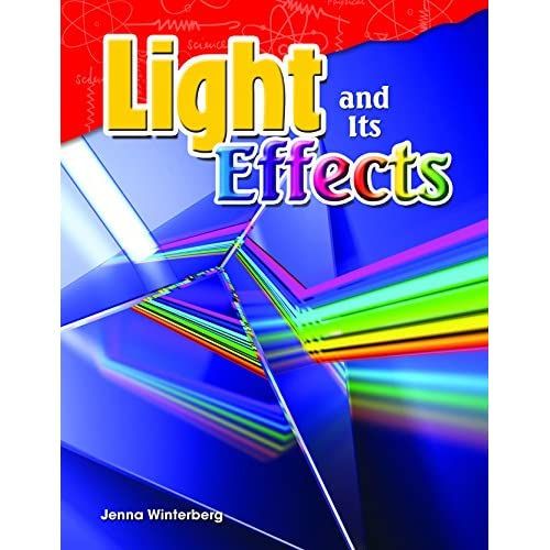 Teacher Created Materials - Science Readers: Content and Literacy: Light and Its Effects - Grade 4 - Guided Reading Level R