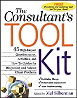 The Consultant's Tool Kit: High-Impact Questionnaires, Activities, and How-To Guides for Diagnosing and Solving Client Problems