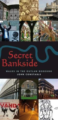 Secret Bankside: Walks South of the River: John Constable's Walks Around the Outlaw Borough