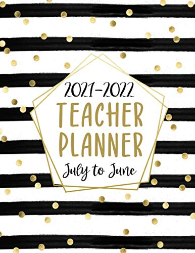 2021-2022 Teacher Planner: Academic Year Monthly and Weekly Class Organizer | Lesson Plan Grade and Record Books for Teachers July 2021-June 2022 (Pretty Black & Gold Stripes Design)