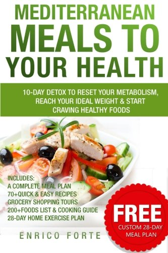 Mediterranean Meals to Your Health: 10-Day Detox to Reset Your Metabolism, Reach Your Ideal Weight &