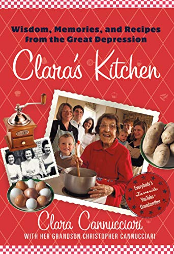 Clara's Kitchen: Wisdom, Memories, and Recipes from the Great Depression by [Clara Cannucciari, Christopher Cannucciari]