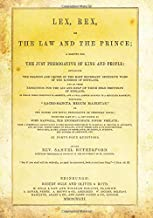 Lex, Rex, Or The Law And The Prince: A Dispute For The Just Prerogative Of King And People