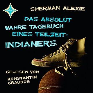 Das absolut wahre Tagebuch eines Teilzeit-Indianers                   Autor:                                                                                                                                 Sherman Alexie                               Sprecher:                                                                                                                                 Konstantin Graudus                      Spieldauer: 4 Std. und 23 Min.     41 Bewertungen     Gesamt 4,0