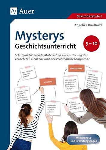 Mysterys Geschichtsunterricht 5-10: Schüleraktivierende Materialien zur Förderung des vernetzten Denkens und der Problemlösekompetenz (5. bis 10. Klasse) (Mysterys Sekundarstufe)