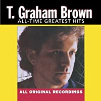 T. Graham Brown - All-Time Greatest Hits by T. Graham Brown (1993-05-03)