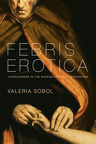Febris Erotica: Lovesickness in the Russian Literary Imagination (Literary Conjugations)