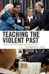 Teaching the Violent Past: History Education and Reconciliation Kindle Edition
