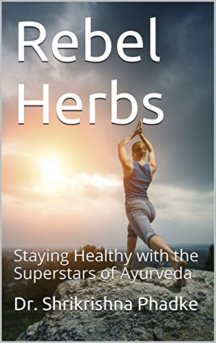 Rebel Herbs: Staying Healthy with the Superstars of Ayurveda by [Dr. Shrikrishna Phadke, Jason Edwards]