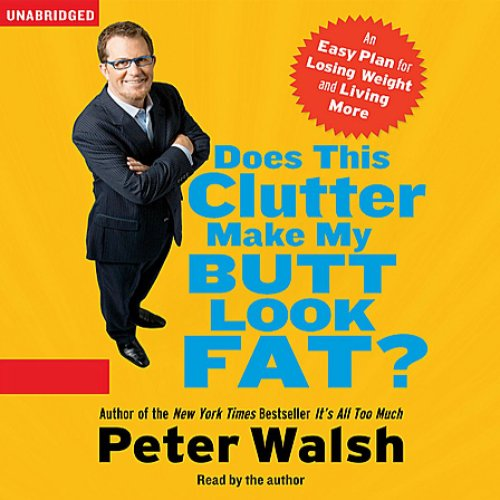 Does This Clutter Make My Butt Look Fat?: An Easy Plan for Consuming Less and Living More