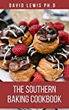 The Southern Baking Cookbook: Comforting Recipes Of Every Southerner Should Own