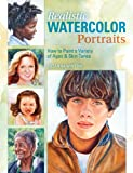 Realistic Watercolor Portraits: How to Paint a Variety of Ages and Ethnicities