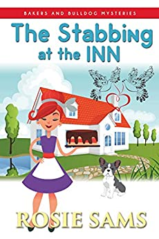 The Stabbing at the Inn (Bakers and Bulldogs Mysteries Book 9) by [Rosie Sams]