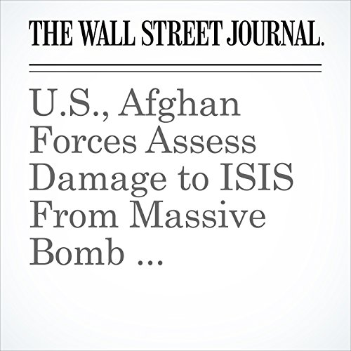 U.S., Afghan Forces Assess Damage to ISIS From Massive Bomb copertina