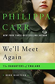 We'll Meet Again (The Daughters of England Book 19) by [Philippa Carr]