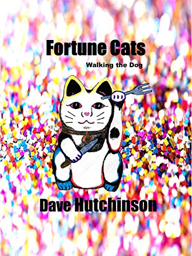 Fortune Cats Walking the Dog by [Dave  Hutchinson]