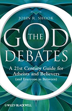 The God Debates: A 21st Century Guide for Atheists and Believers (and Everyone in Between) (English Edition)