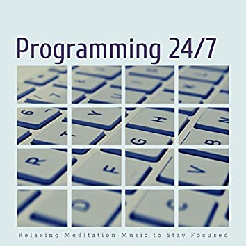 Programming 24/7: Relaxing Meditation Music to Stay Focused
