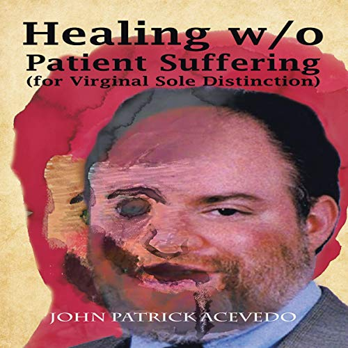Healing W/O Patient Suffering (For Virginal Sole Distinction) cover art