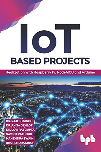 IoT based Projects: Realization with Raspberry Pi, NodeMCU and Arduino (English Edition)