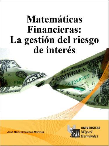 Matemáticas Financieras: La gestión del riesgo de interés.