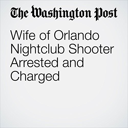 Wife of Orlando Nightclub Shooter Arrested and Charged copertina