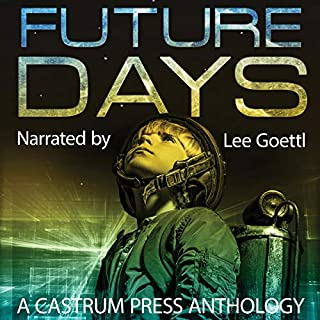 Future Days Anthology: A Collection of Sci-Fi & Fantasy Adventure Short Stories cover art